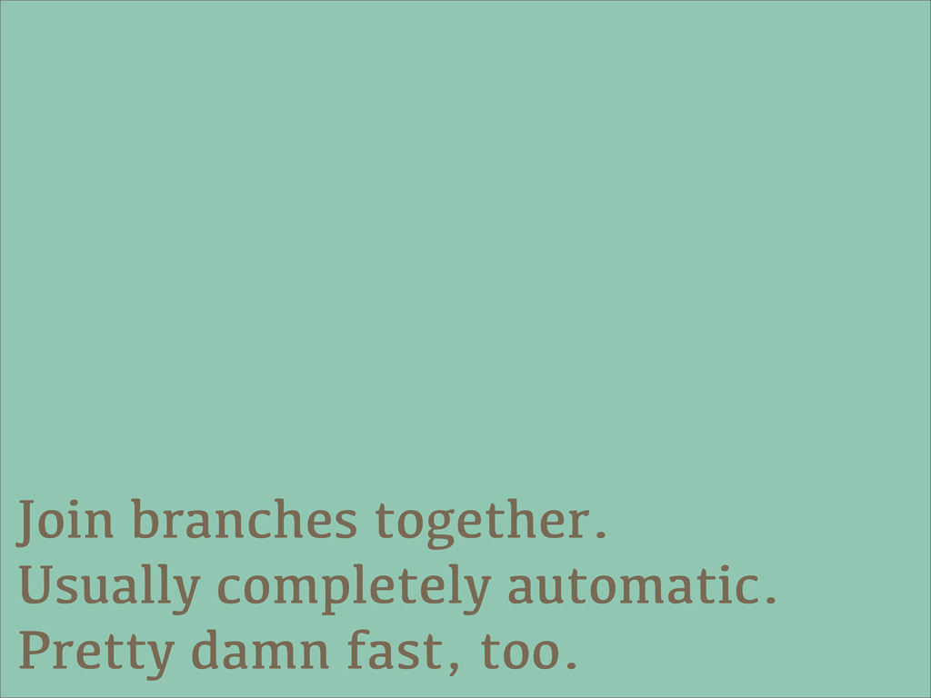 Join branches together. Usually completely auto...