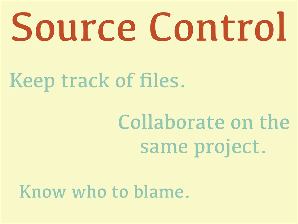 Source Control Keep track of files. Collaborate ...