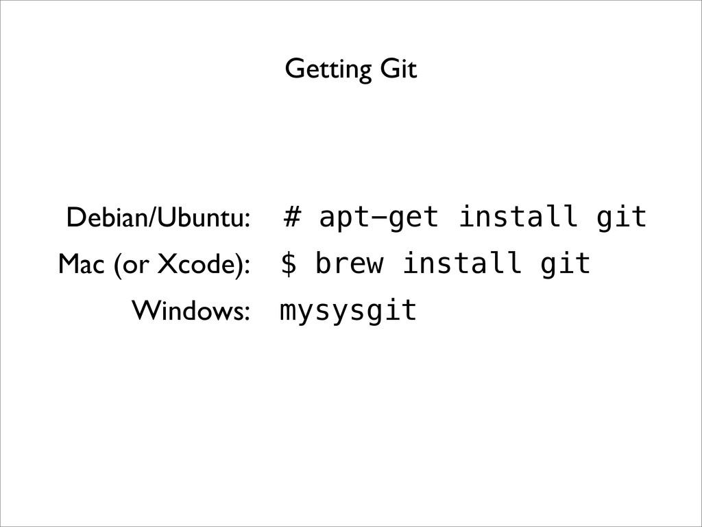 Getting Git Debian/Ubuntu: # apt-get install gi...