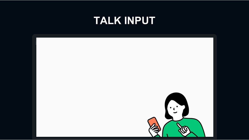 TALK INPUT