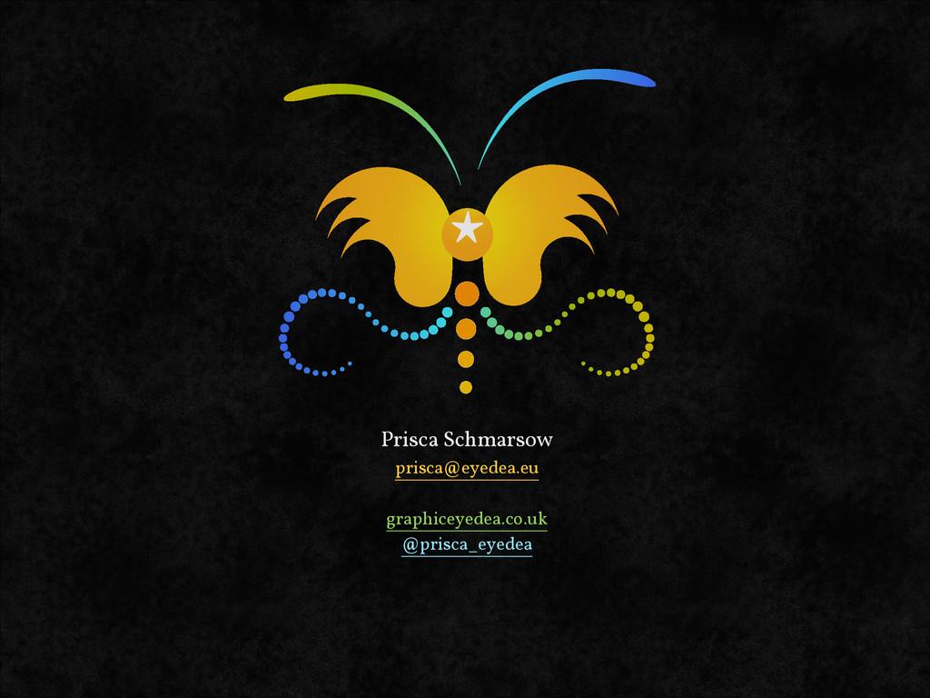 Prisca Schmarsow prisca@eyedea.eu ! graphiceyed...