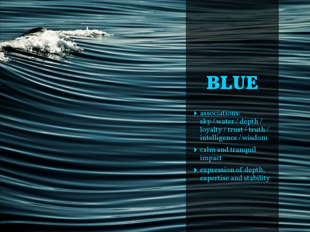 ‣ associations: sky / water / depth / loyalty ...