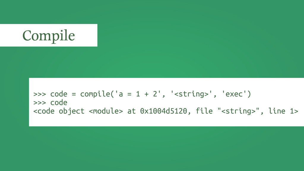 >>> code = compile('a = 1 + 2', '<string>', 'ex...