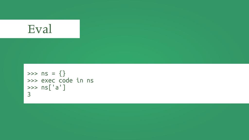 >>> ns = {} >>> exec code in ns >>> ns['a'] 3 E...