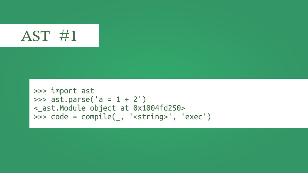 >>> import ast >>> ast.parse('a = 1 + 2') <_ast...
