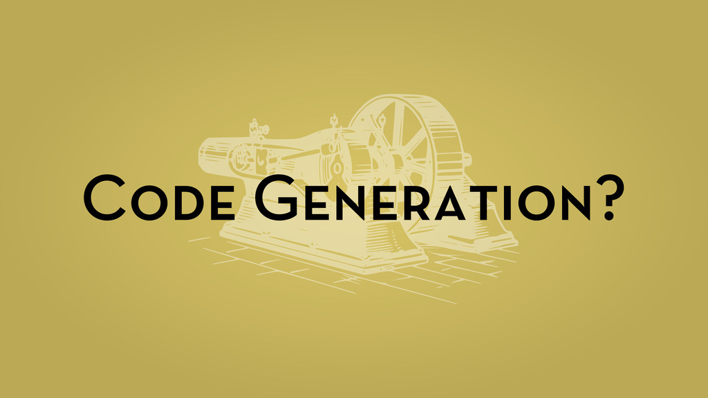 Code Generation?