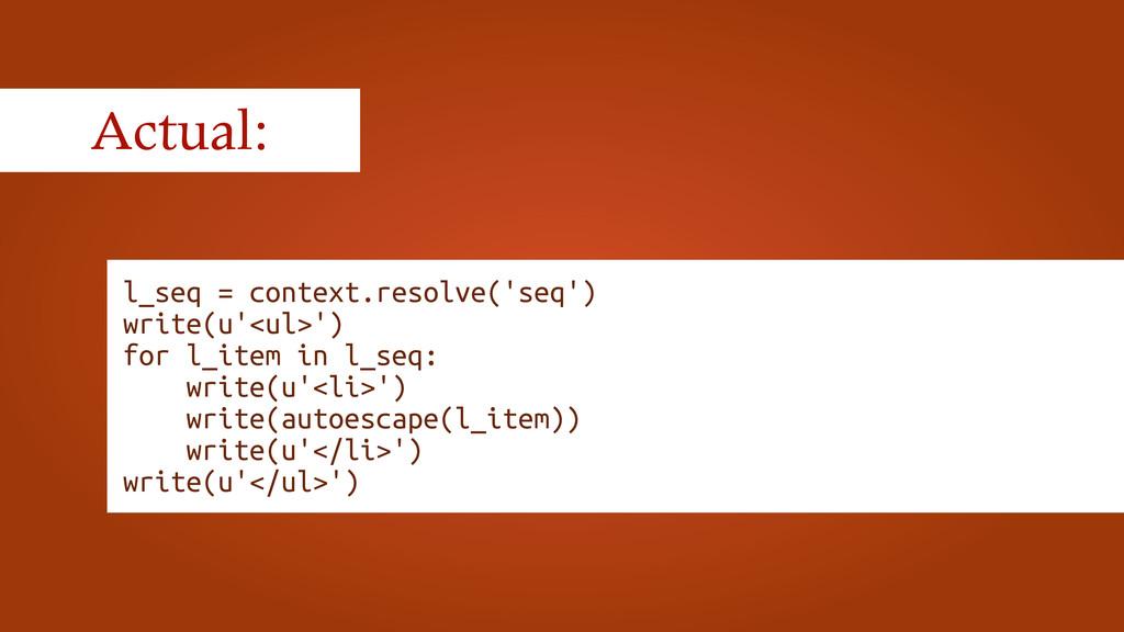 Actual: l_seq = context.resolve('seq') write(u'...