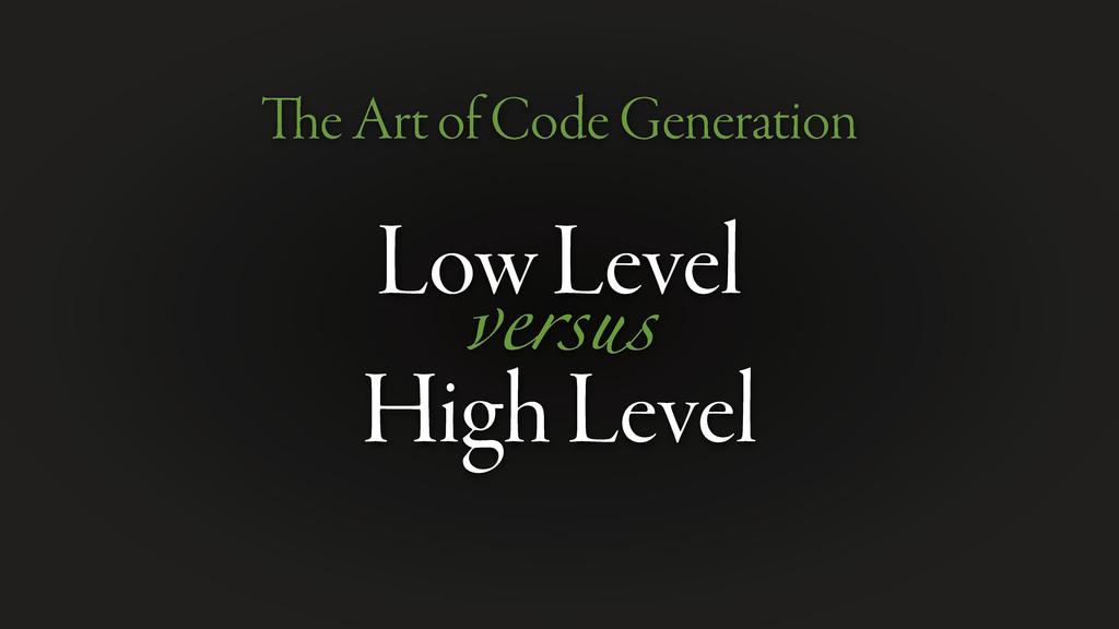 Low Level High Level e Art of Code Generation v...