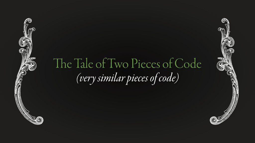 e Tale of Two Pieces of Code (very similar piec...
