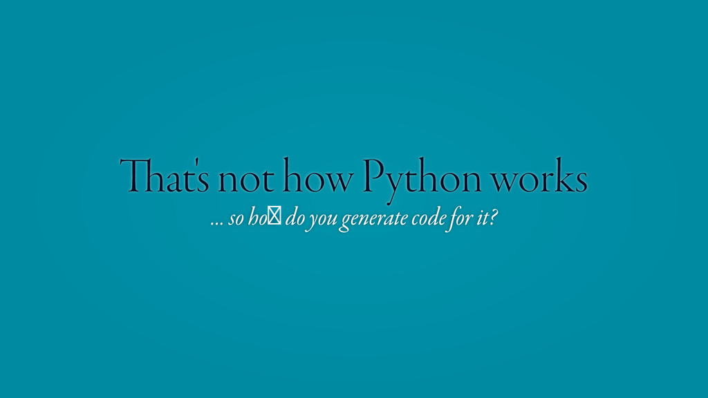 at's not how Python works … so how do you gener...
