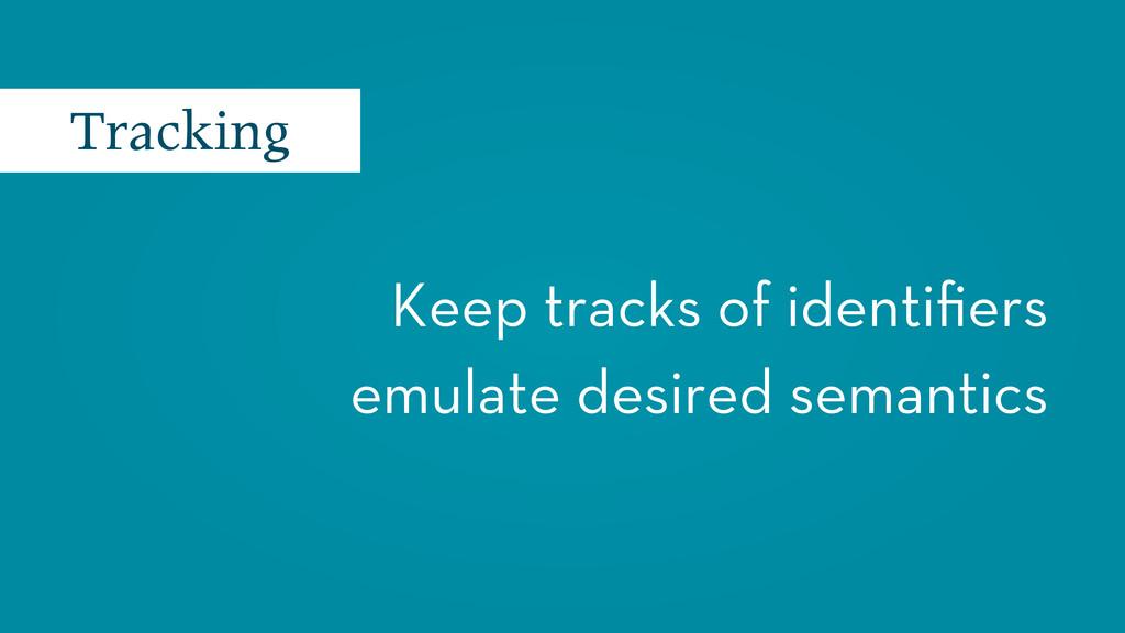 Keep tracks of identifiers emulate desired seman...
