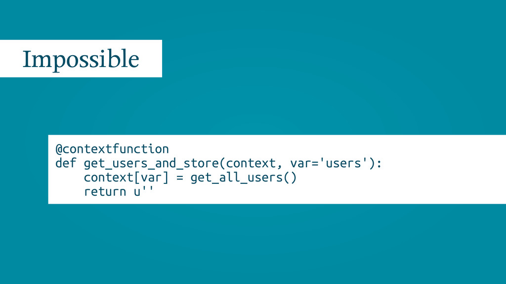 Impossible @contextfunction def get_users_and_s...