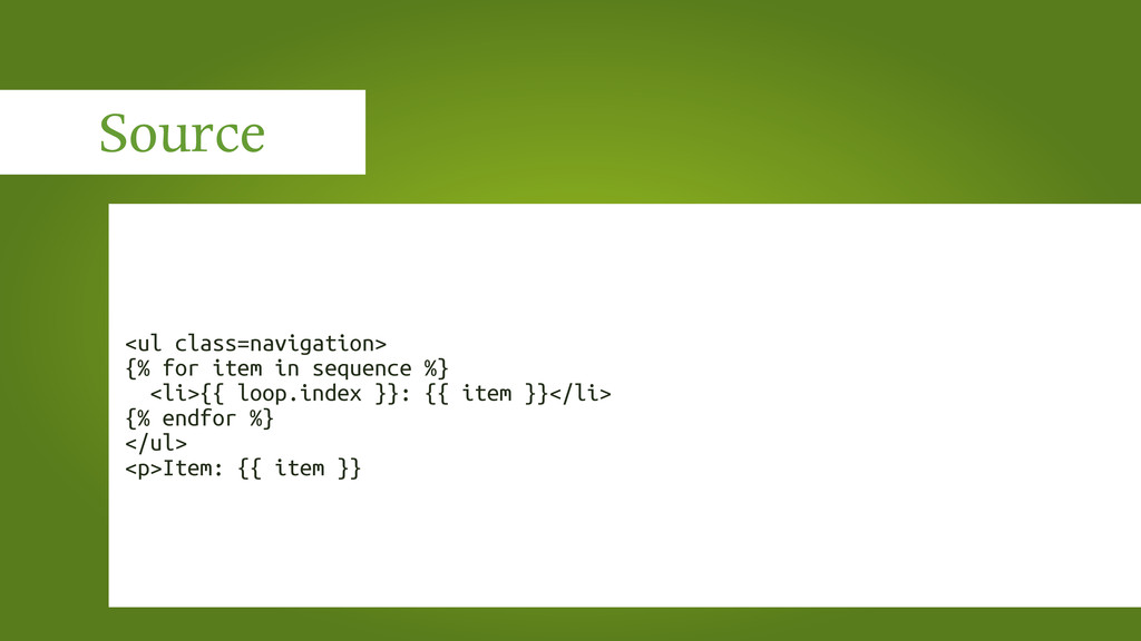 Source <ul class=navigation> {% for item in seq...