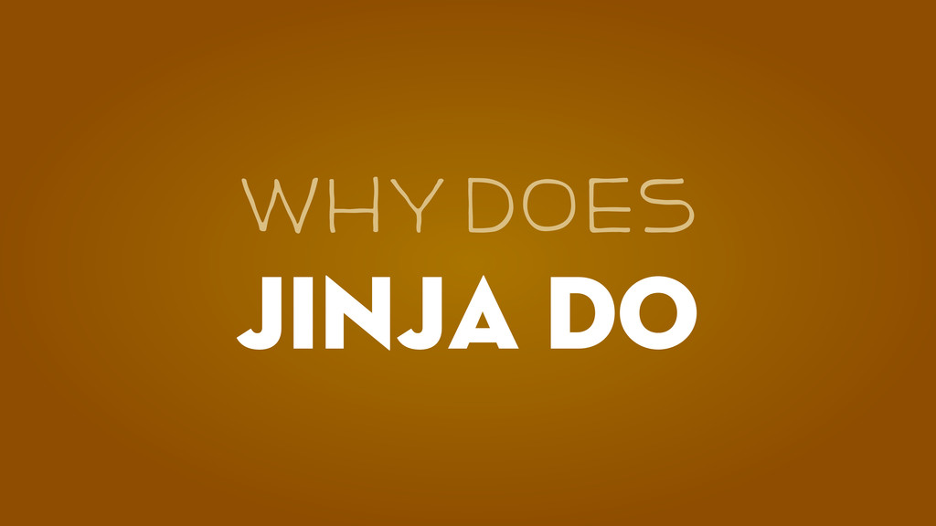 Jinja Do WHY DOeS