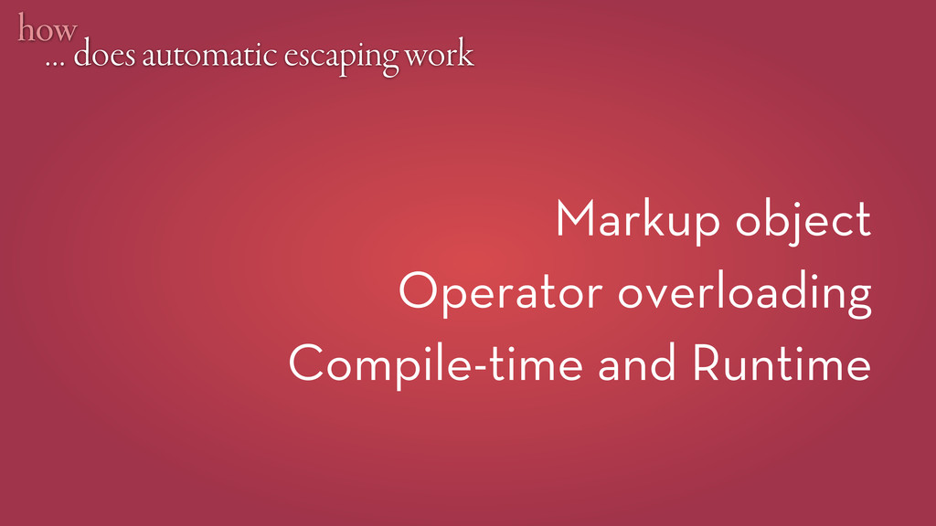 … does automatic escaping work how Markup objec...