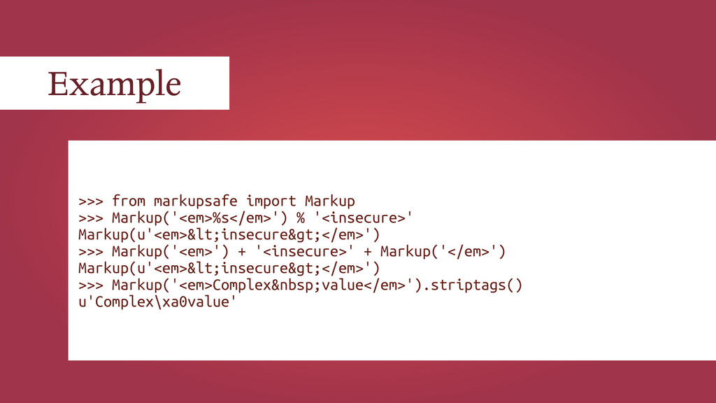 Example >>> from markupsafe import Markup >>> M...