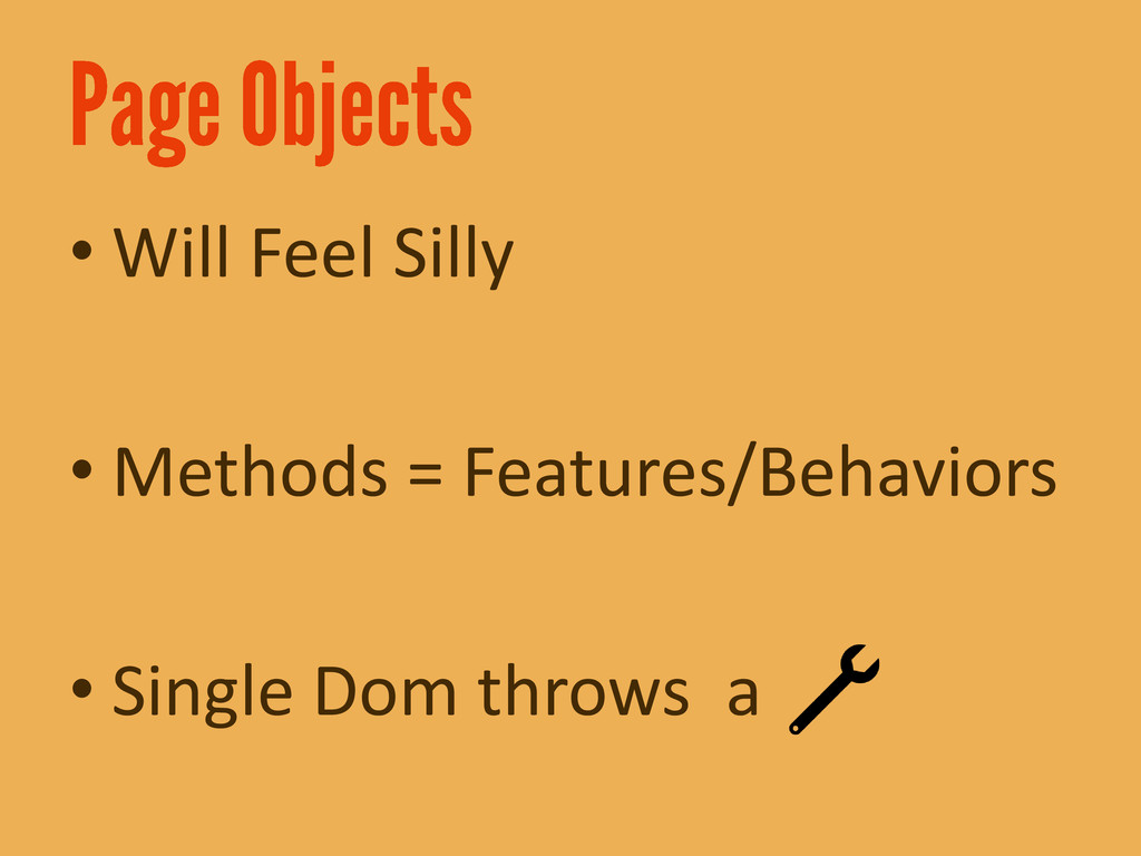 • Will Feel Silly • Methods = Features/Behavior...