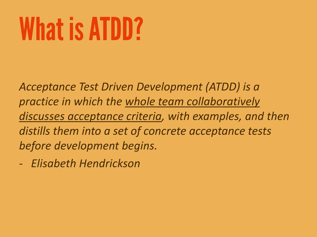 Acceptance Test Driven Development (ATDD) is a ...