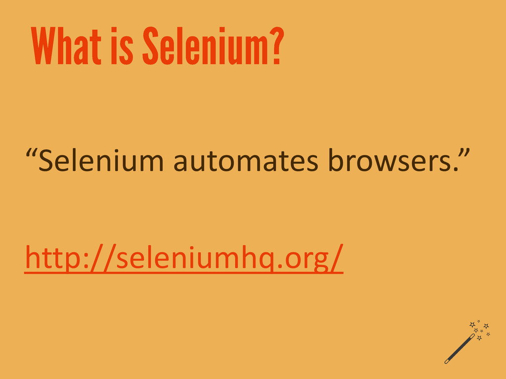"""Selenium automates browsers."" http://seleniumh..."