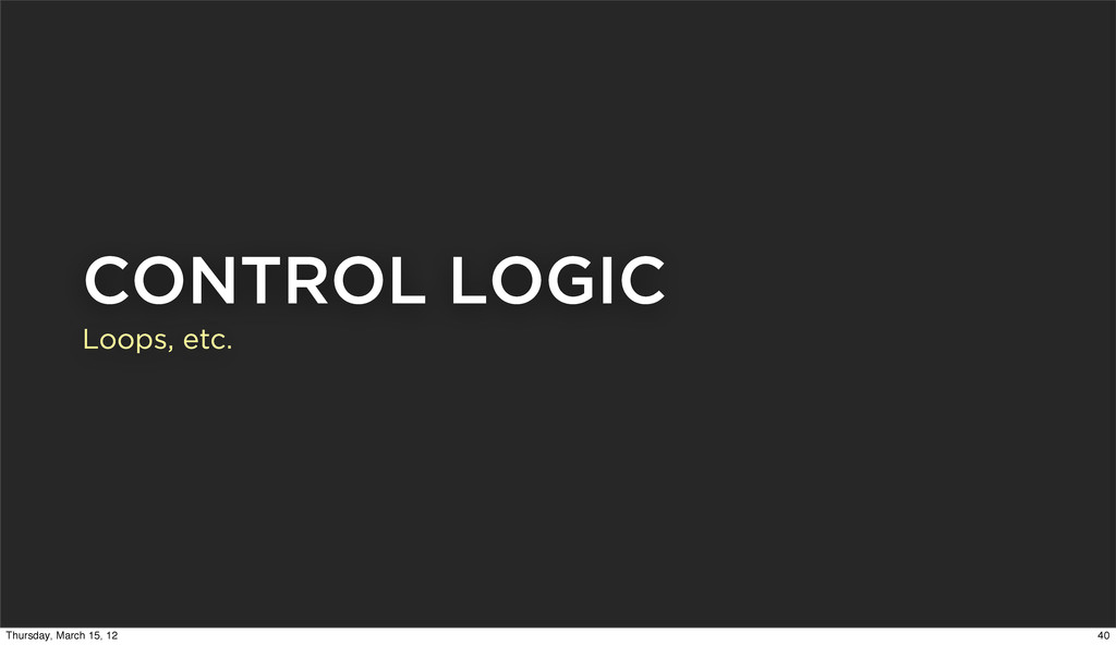 CONTROL LOGIC Loops, etc. 40 Thursday, March 15...