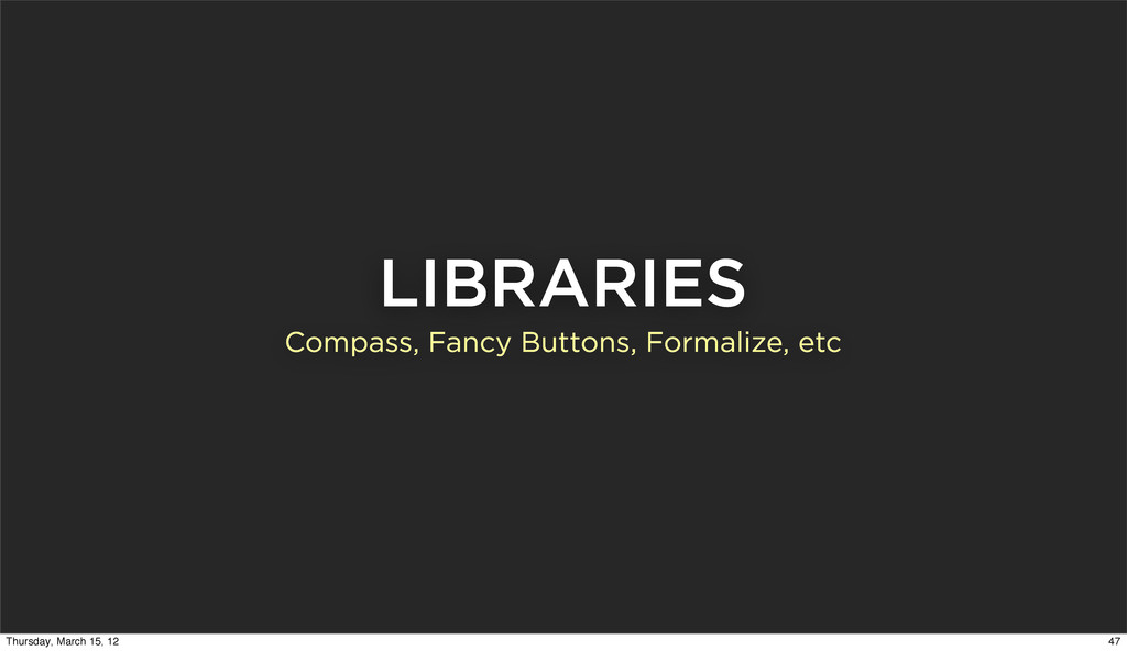 LIBRARIES Compass, Fancy Buttons, Formalize, et...