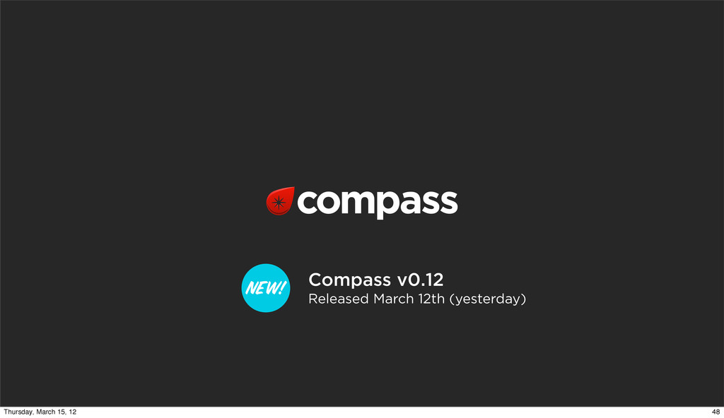 NEW! Compass v0.12 Released March 12th (yesterd...