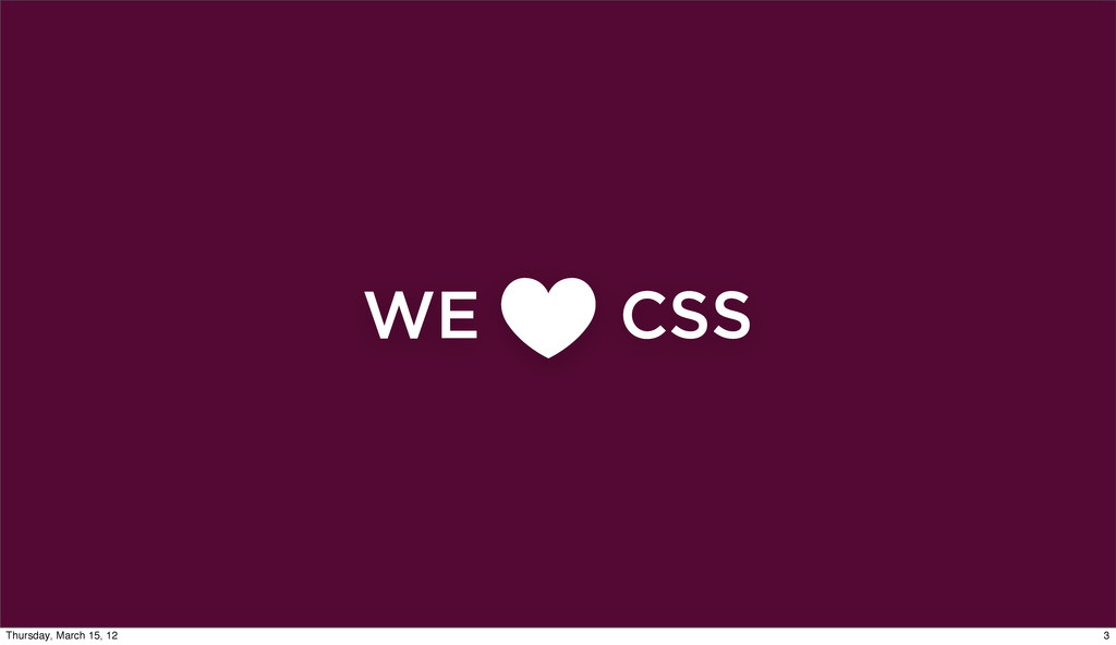 WE CSS 3 Thursday, March 15, 12