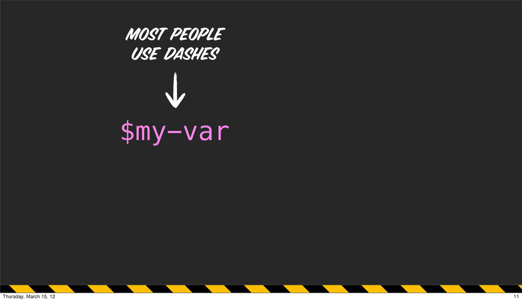 Most people use dashes $my-var 11 Thursday, Mar...