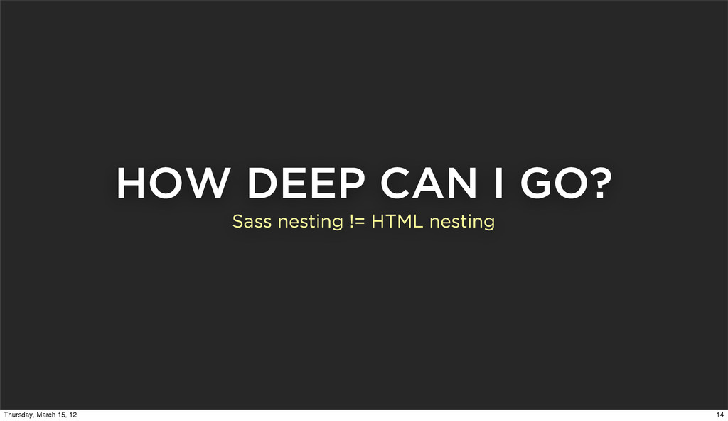 HOW DEEP CAN I GO? Sass nesting != HTML nesting...