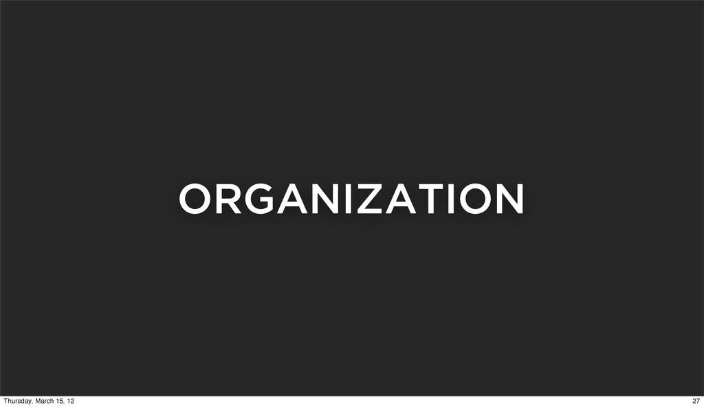 ORGANIZATION 27 Thursday, March 15, 12