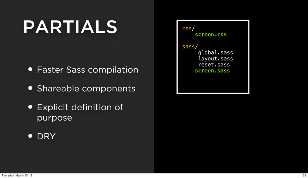 PARTIALS • Faster Sass compilation • Shareable ...