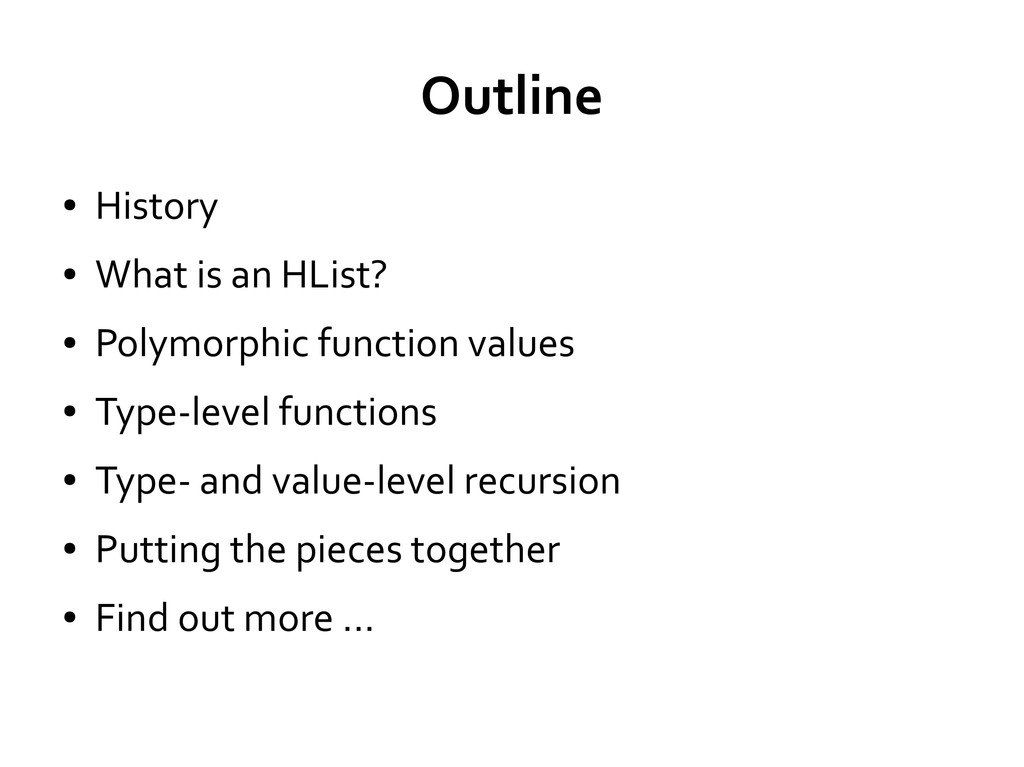 Outline ● History ● What is an HList? ● Polymor...