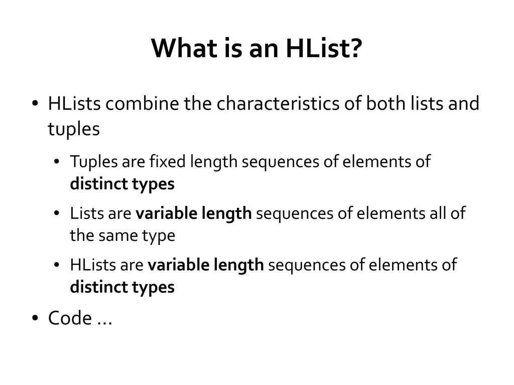 What is an HList? ● HLists combine the characte...