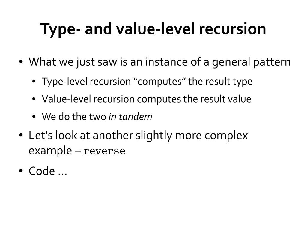 Type- and value-level recursion ● What we just ...