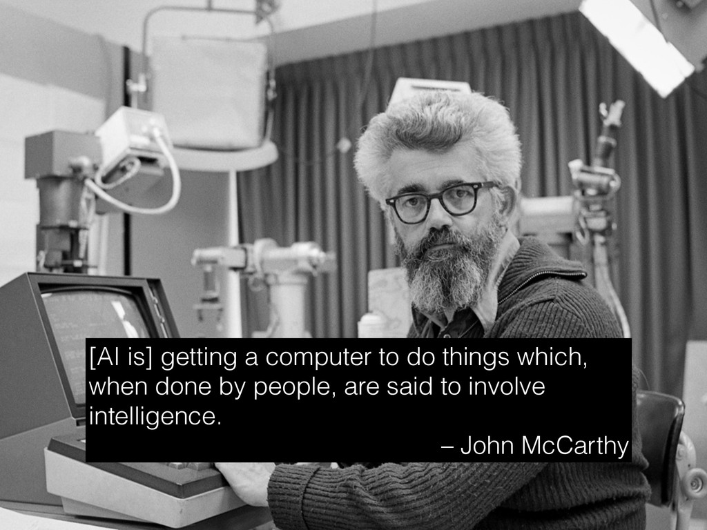 [AI is] getting a computer to do things which, ...