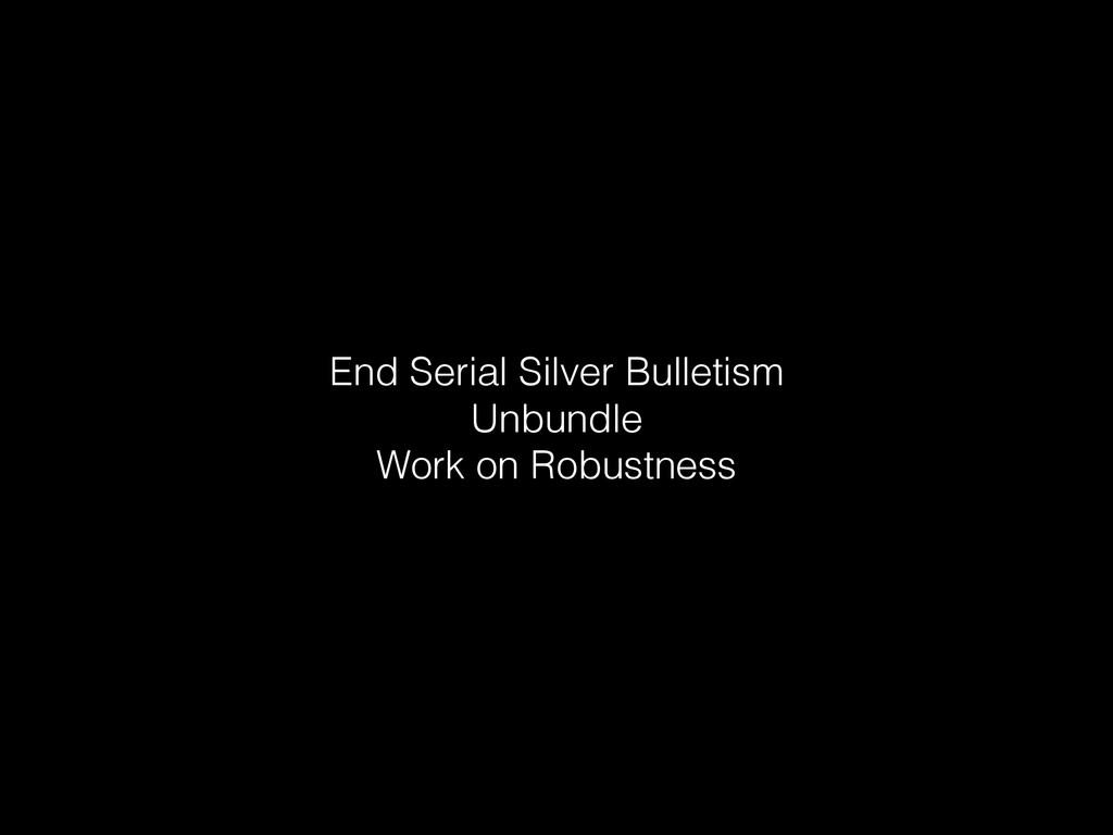 End Serial Silver Bulletism Unbundle Work on Ro...