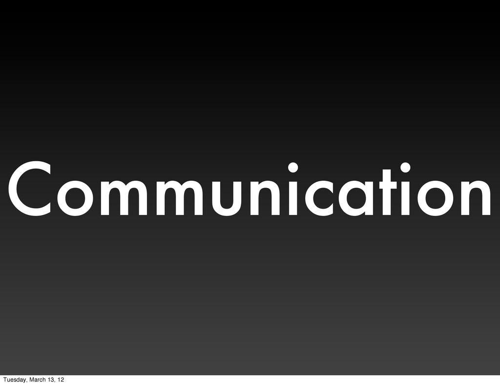 Communication Tuesday, March 13, 12