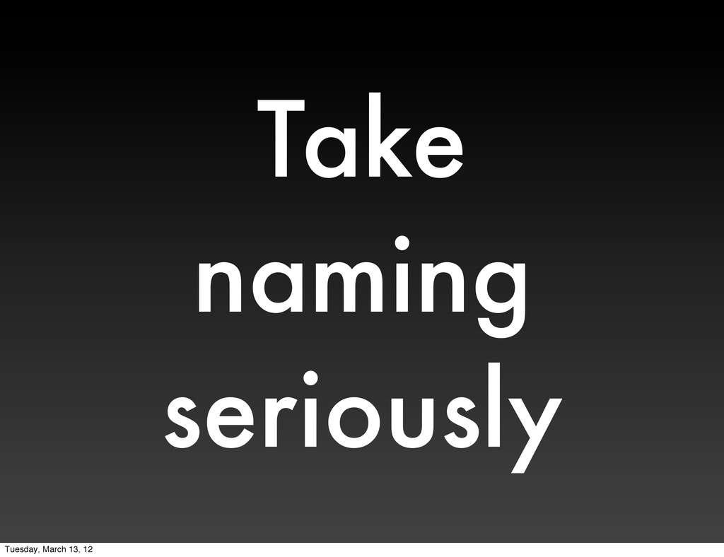 Take naming seriously Tuesday, March 13, 12