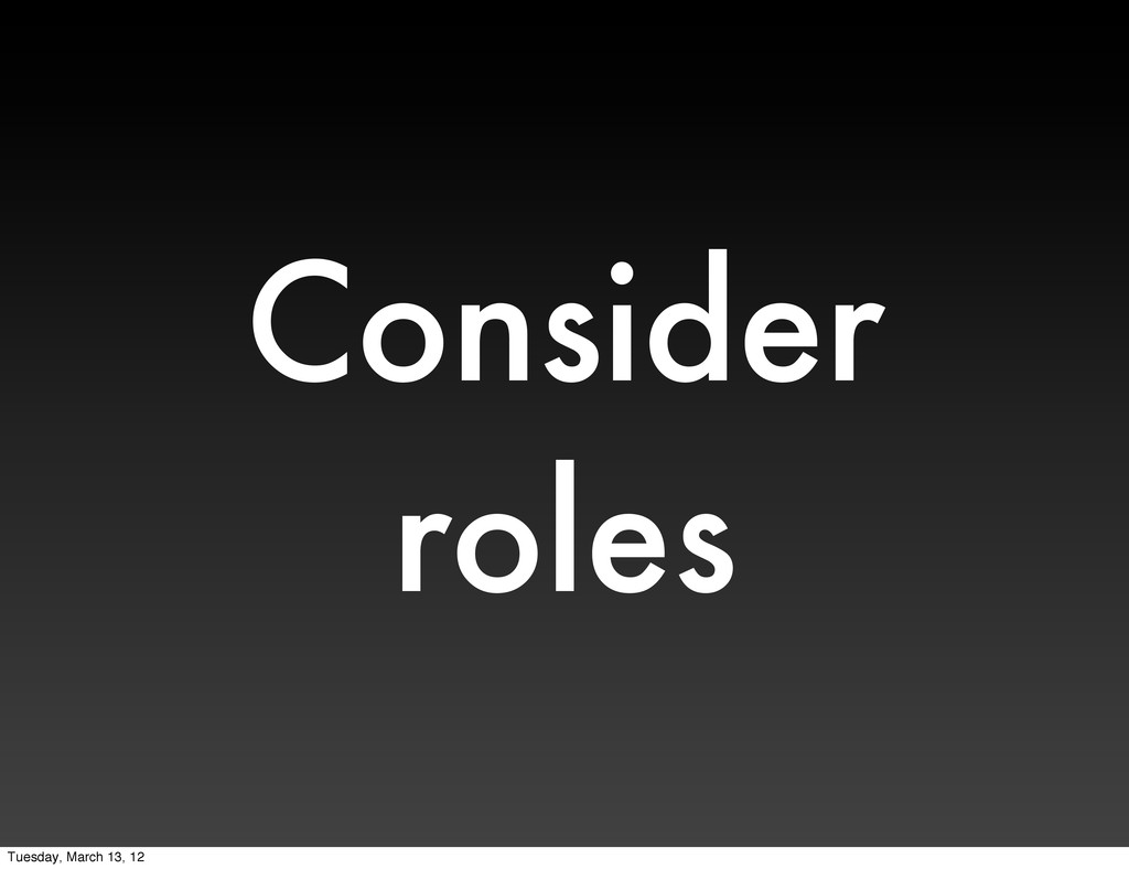 Consider roles Tuesday, March 13, 12