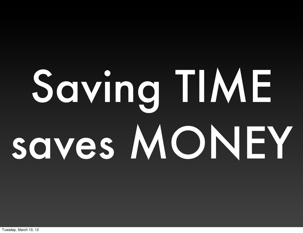 Saving TIME saves MONEY Tuesday, March 13, 12