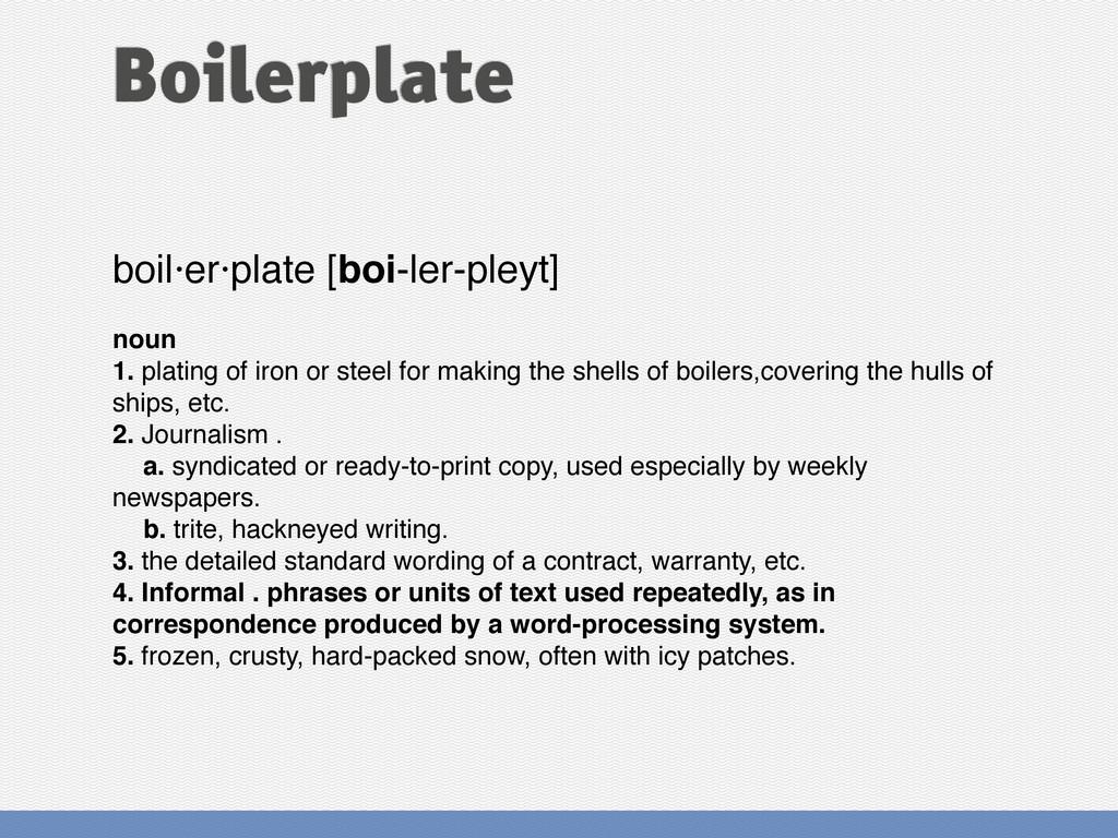 boil·er·plate [boi-ler-pleyt] noun 1. plating o...