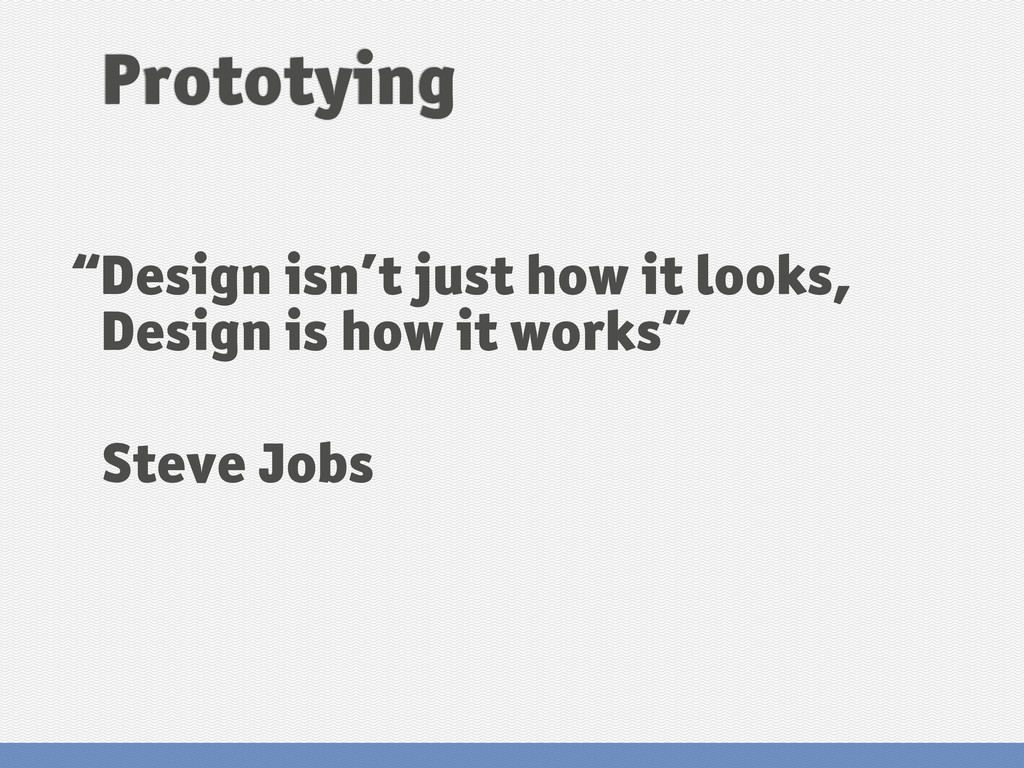 "Prototying ""Design isn't just how it looks, Des..."