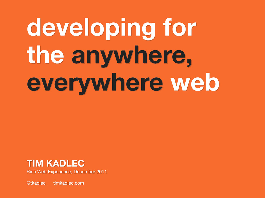 developing for the anywhere, everywhere web TIM...
