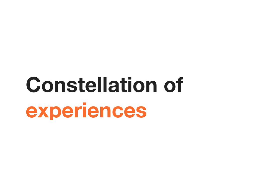 Constellation of experiences