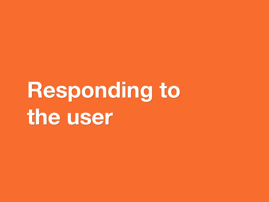 Responding to the user