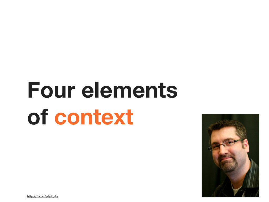 Four elements of context http://flic.kr/p/aRo4z