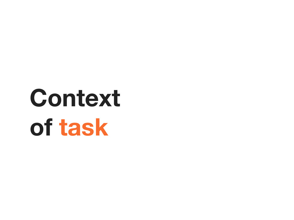 Context of task