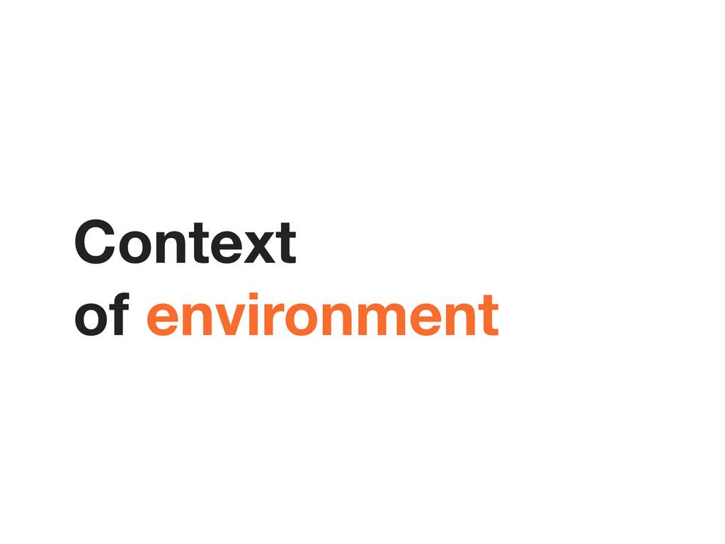 Context of environment