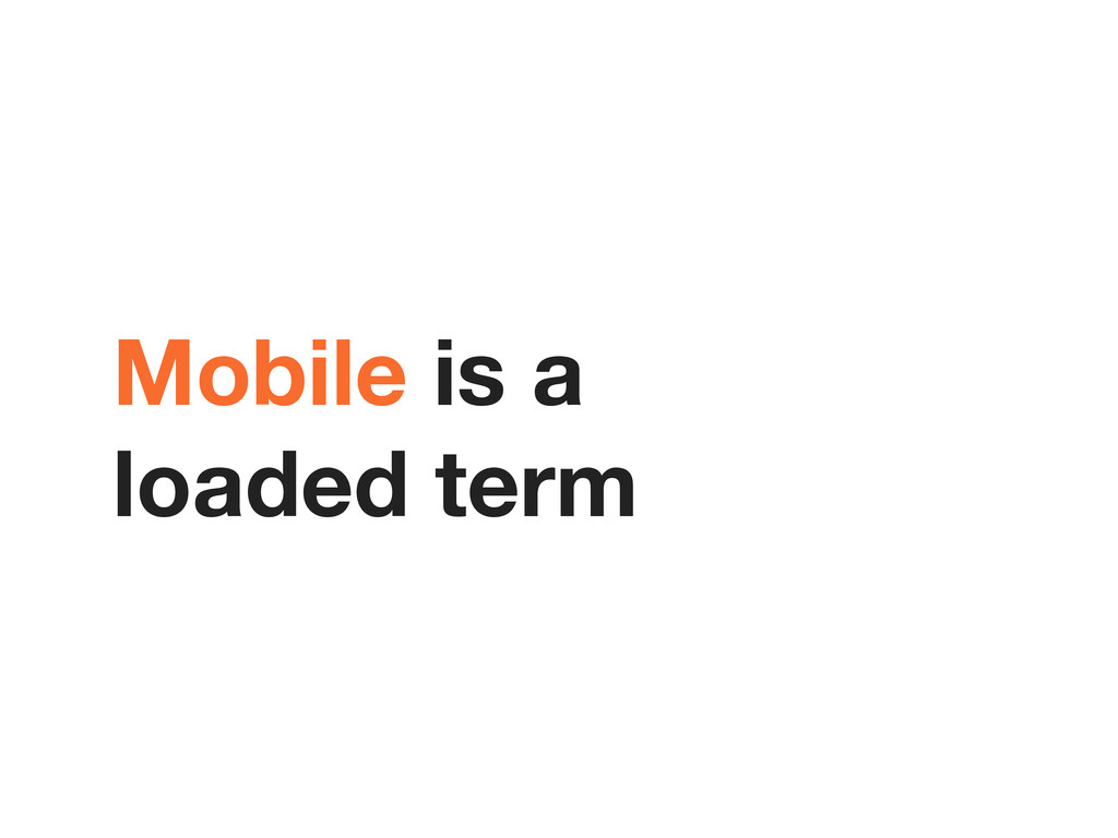 Mobile is a loaded term