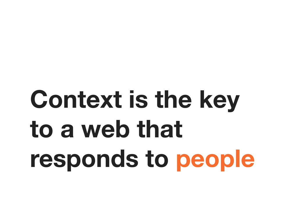 Context is the key to a web that responds to pe...